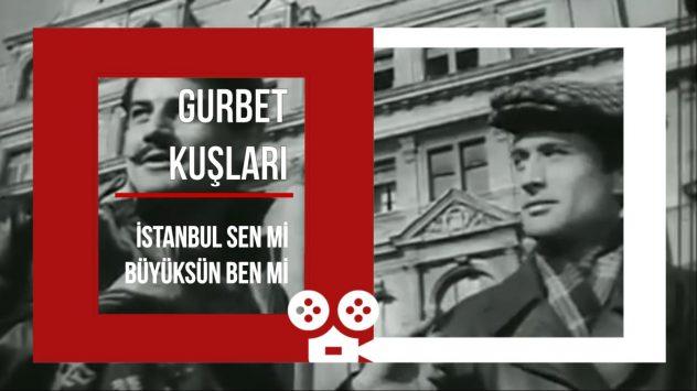 """GURBET KUŞLARI -""""İstanbul sen mi büyüksün ben mi?"""""""