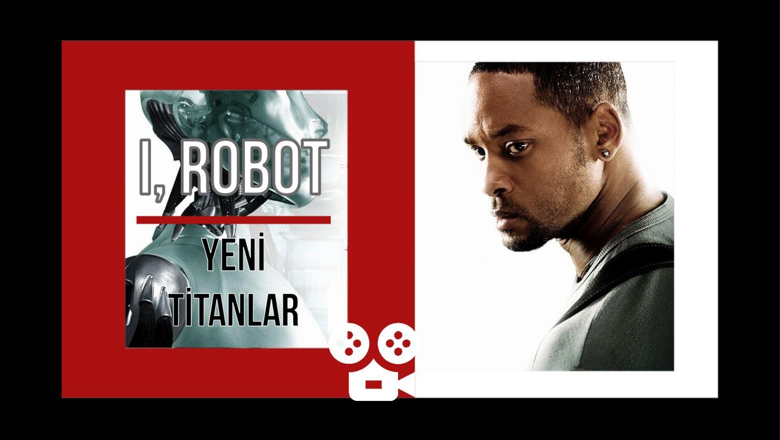 I, ROBOT!- Yeryüzünün Yeni Titanları